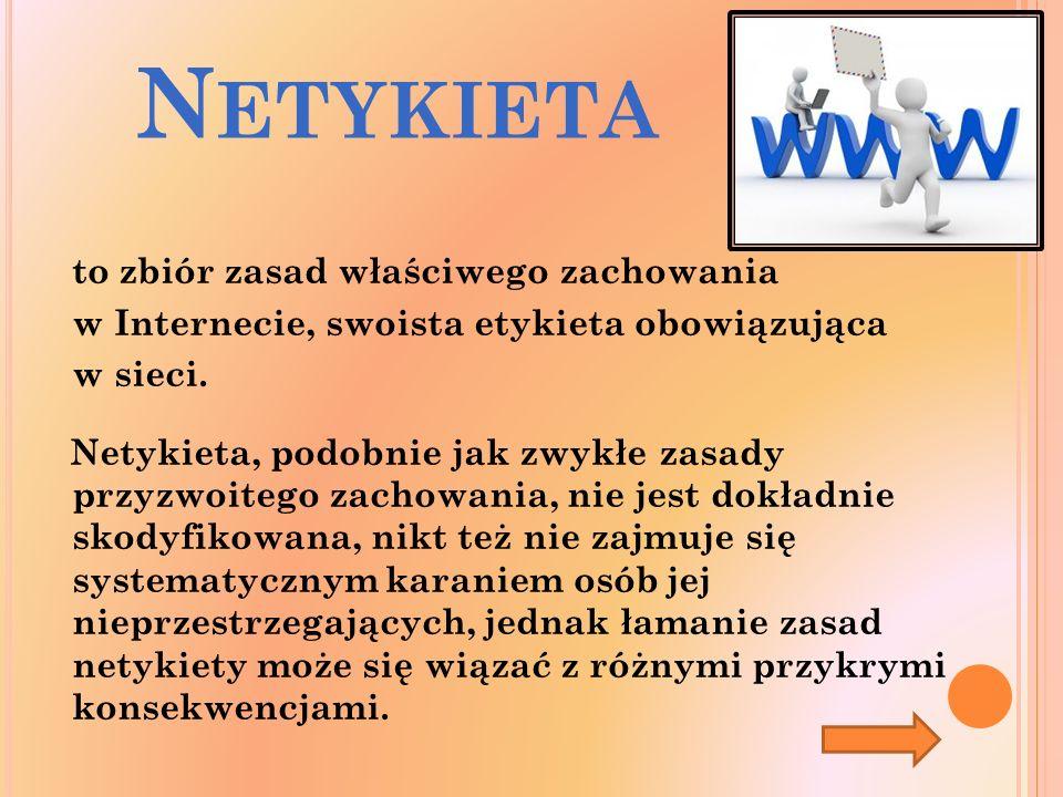 N ETYKIETA to zbiór zasad właściwego zachowania w Internecie, swoista etykieta obowiązująca w sieci.