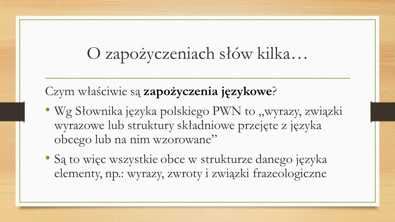 """O zapożyczeniach słów kilka… Czym właściwie są zapożyczenia językowe? Wg Słownika języka polskiego PWN to """"wyrazy, związki wyrazowe lub struktury skła"""