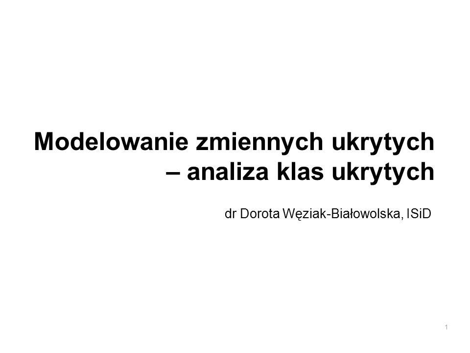 Modelowanie zmiennych ukrytych – analiza klas ukrytych dr Dorota Węziak-Białowolska, ISiD 1