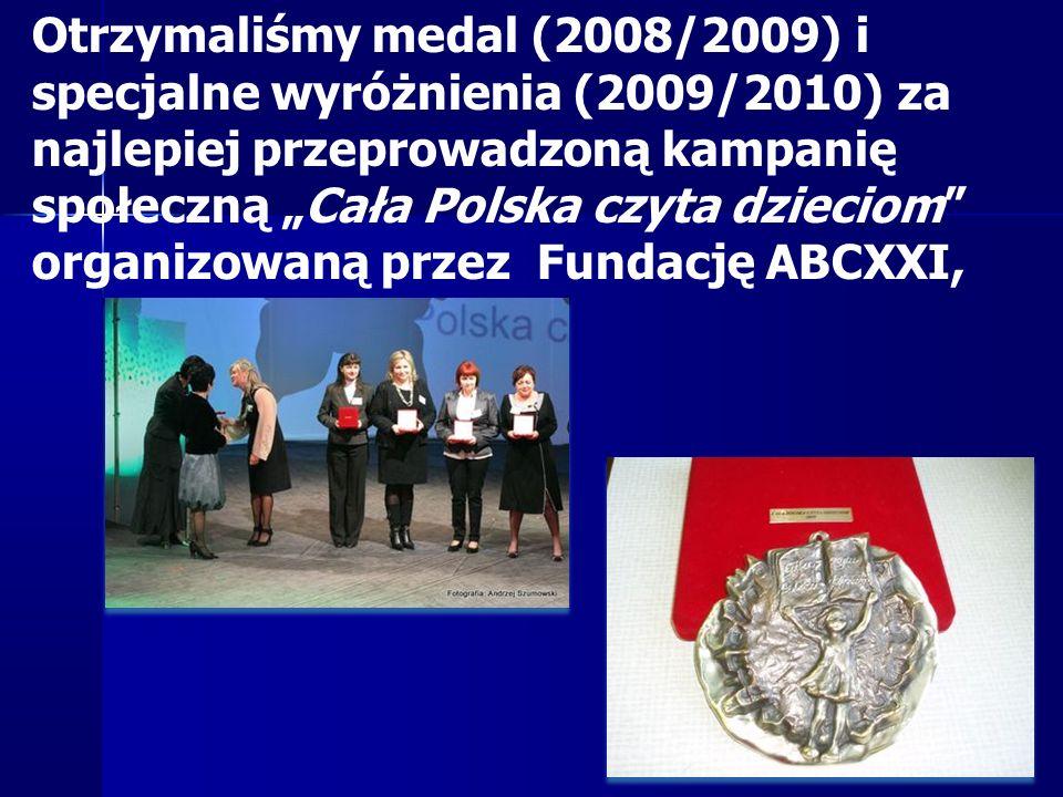 """Otrzymaliśmy medal (2008/2009) i specjalne wyróżnienia (2009/2010) za najlepiej przeprowadzoną kampanię społeczną """"Cała Polska czyta dzieciom"""" organiz"""
