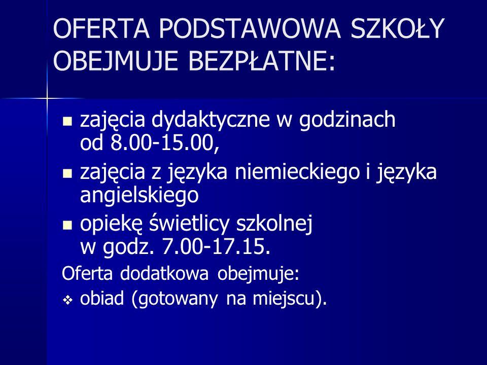 OFERTA PODSTAWOWA SZKOŁY OBEJMUJE BEZPŁATNE: zajęcia dydaktyczne w godzinach od 8.00-15.00, zajęcia z języka niemieckiego i języka angielskiego opiekę