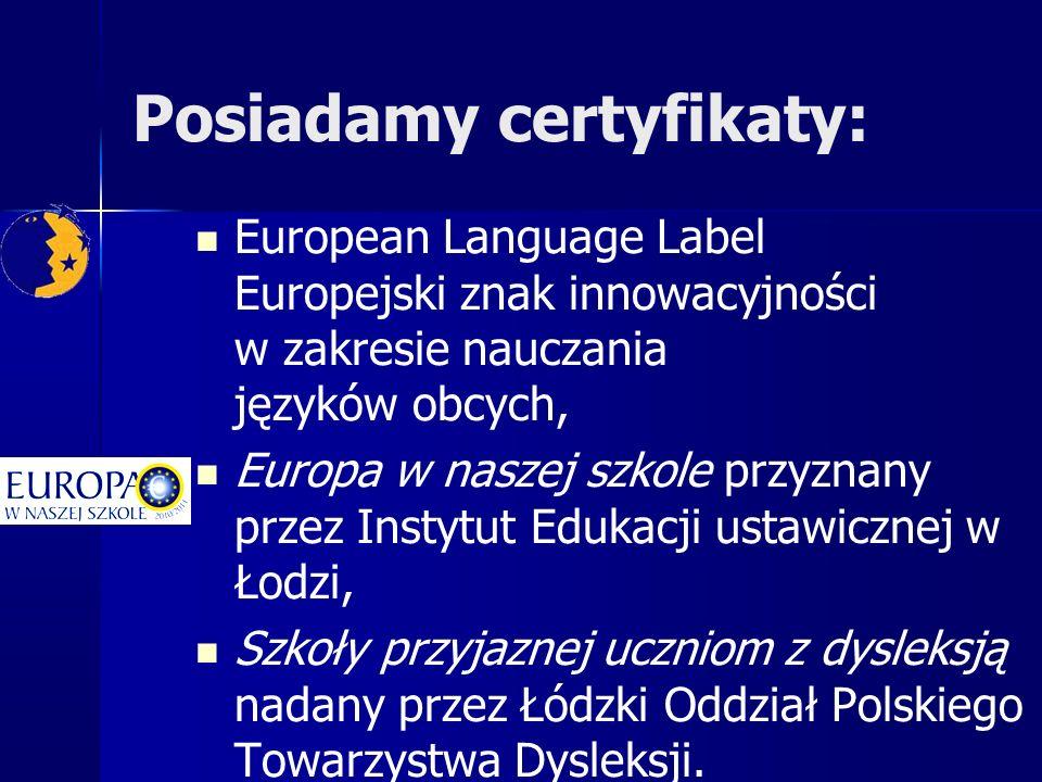 Posiadamy certyfikaty: European Language Label Europejski znak innowacyjności w zakresie nauczania języków obcych, Europa w naszej szkole przyznany pr