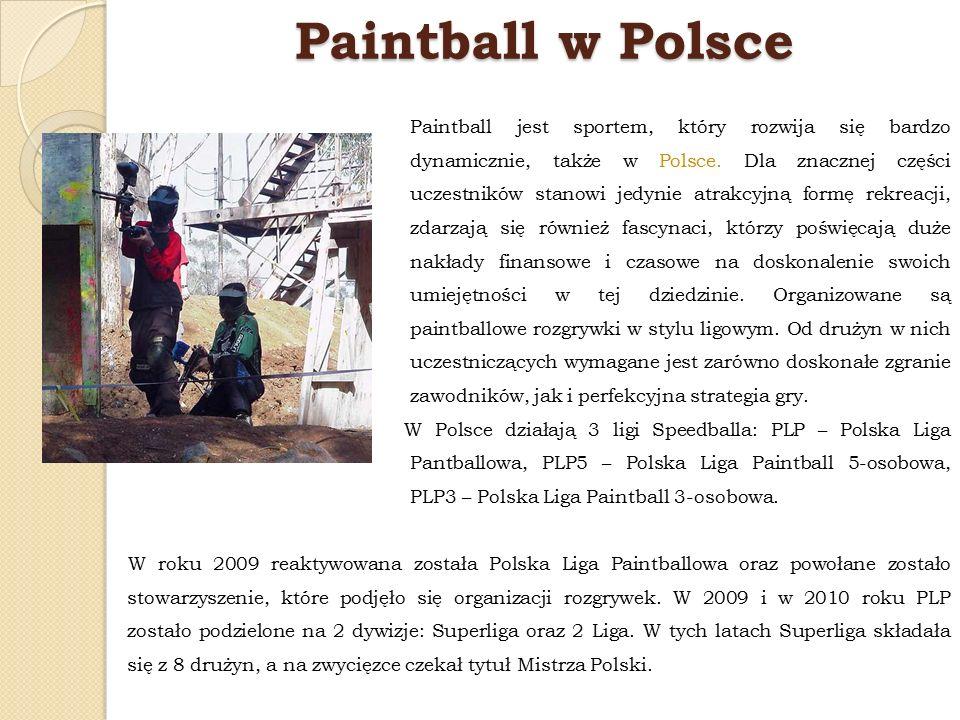 Paintball w Polsce Paintball jest sportem, który rozwija się bardzo dynamicznie, także w Polsce. Dla znacznej części uczestników stanowi jedynie atrak