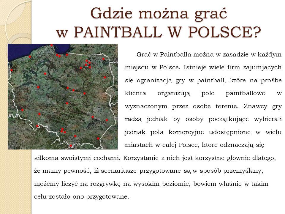 Gdzie można grać w PAINTBALL W POLSCE? Grać w Paintballa można w zasadzie w każdym miejscu w Polsce. Istnieje wiele firm zajumjących się ogranizacją g