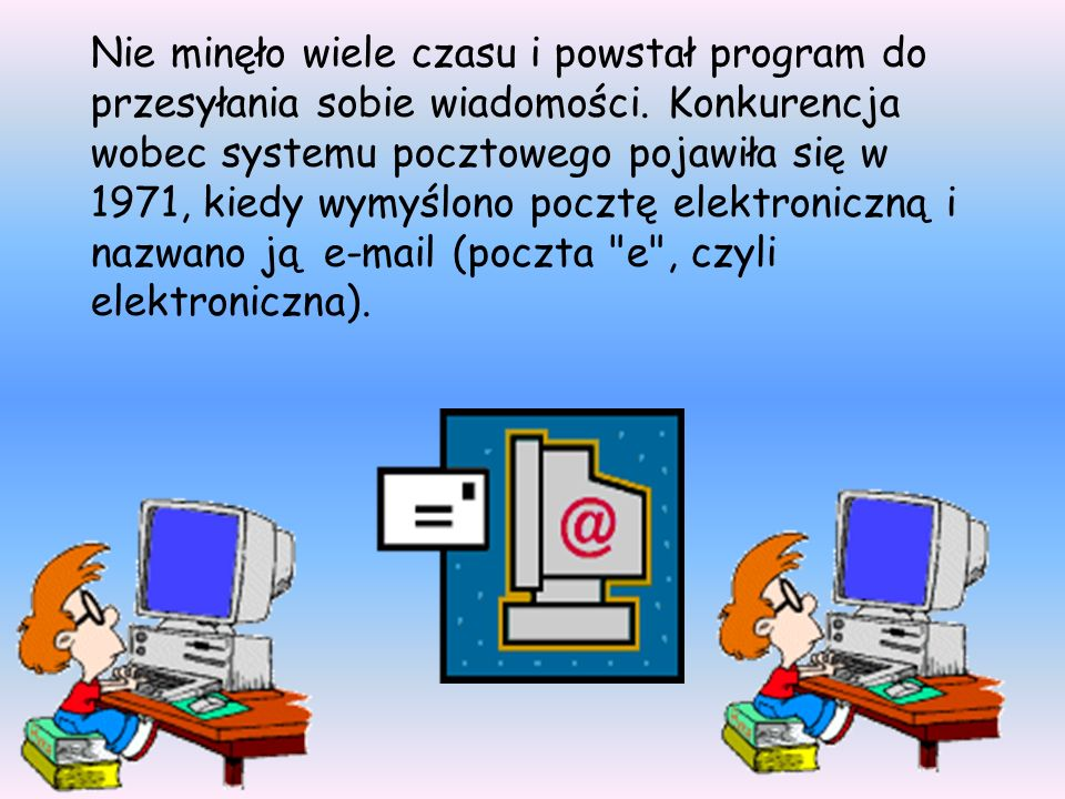 Nie minęło wiele czasu i powstał program do przesyłania sobie wiadomości. Konkurencja wobec systemu pocztowego pojawiła się w 1971, kiedy wymyślono po