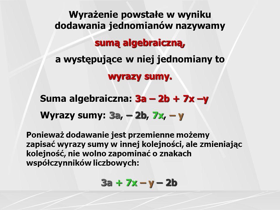 Wyrażenie powstałe w wyniku dodawania jednomianów nazywamy sumą algebraiczną, a występujące w niej jednomiany to wyrazy sumy. Suma algebraiczna: 3a –