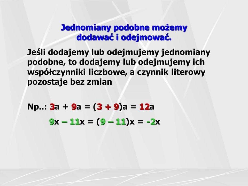 Suma: 4x – 2x +1,5x – x zbudowana jest z jednomianów podobnych, które nazywamy wyrazami podobnymi.
