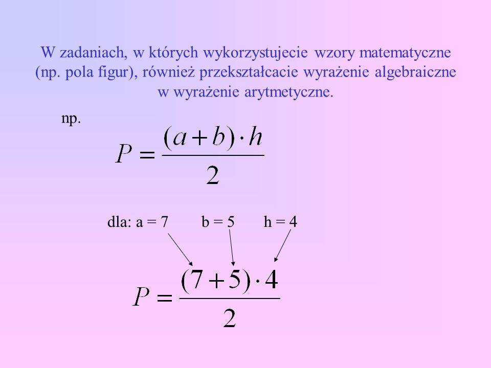 W zadaniach, w których wykorzystujecie wzory matematyczne (np.