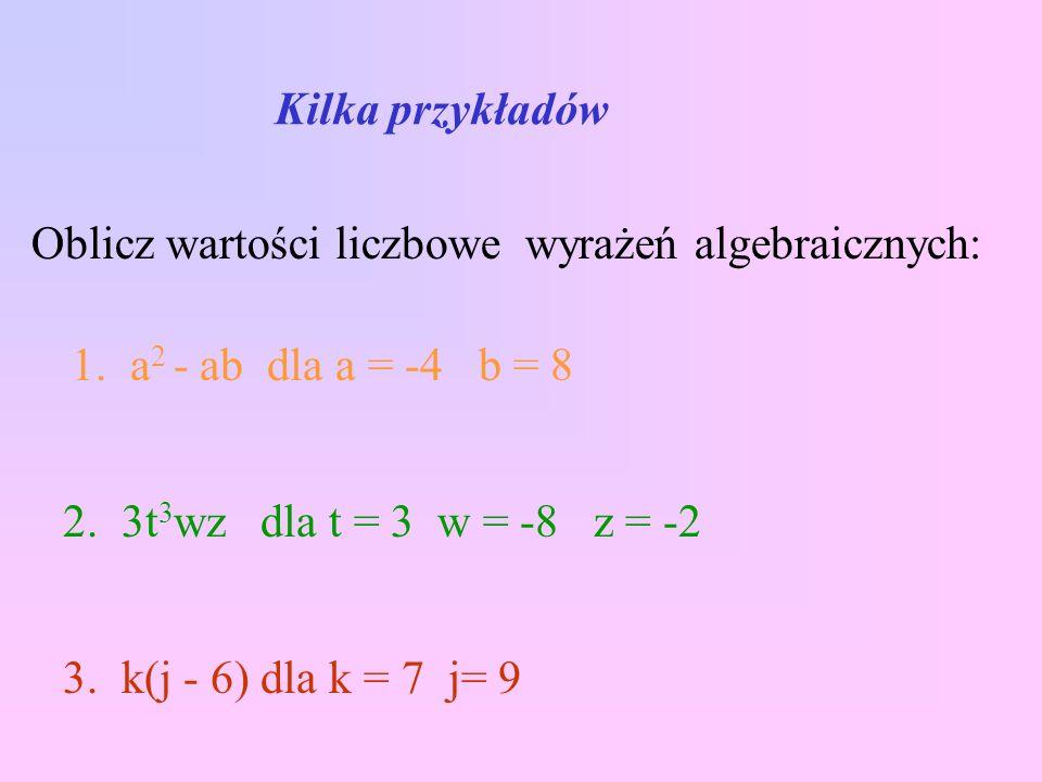 Kilka przykładów Oblicz wartości liczbowe wyrażeń algebraicznych: 1.
