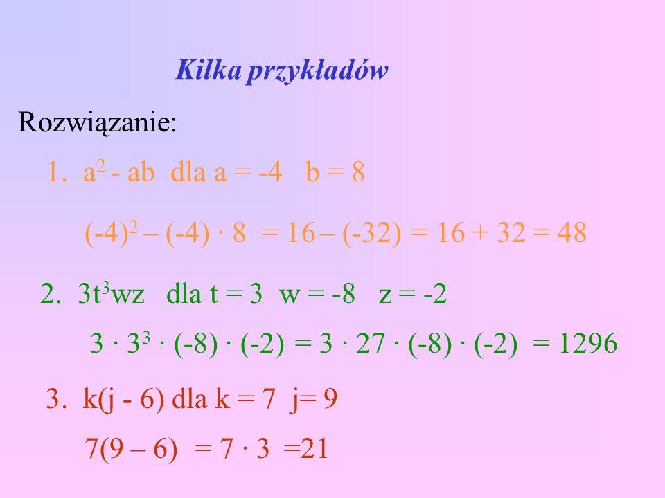 Kilka przykładów Rozwiązanie: 1. a 2 - ab dla a = -4 b = 8 3.