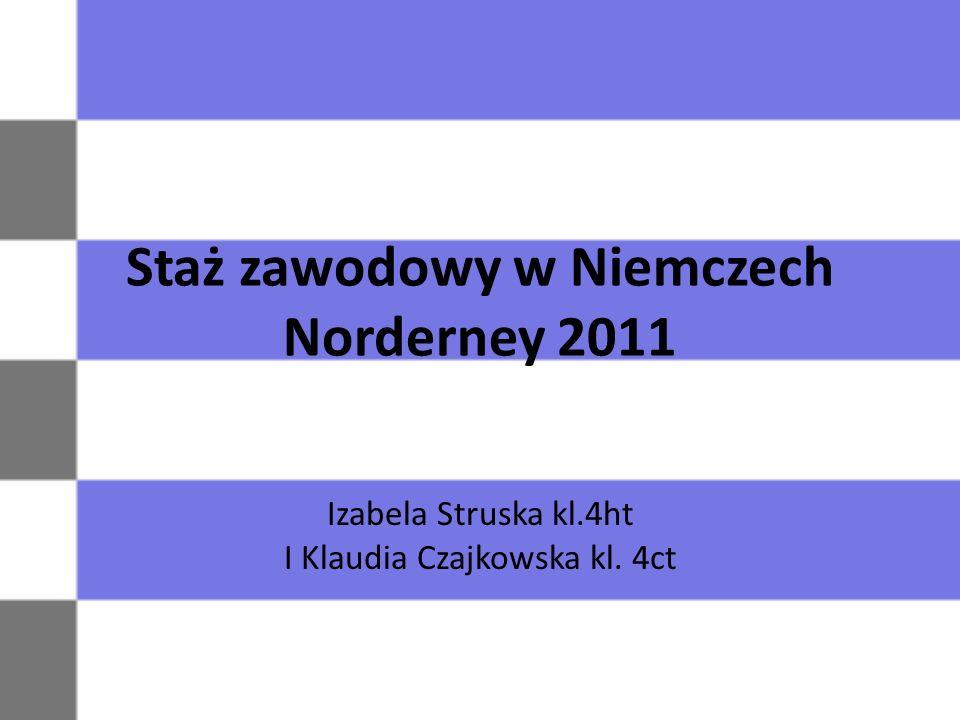 Staż zawodowy w Niemczech Norderney 2011 Izabela Struska kl.4ht I Klaudia Czajkowska kl. 4ct