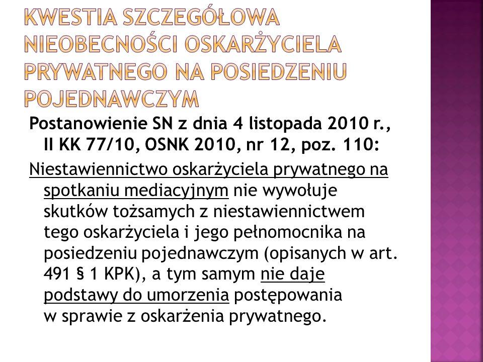 Postanowienie SN z dnia 4 listopada 2010 r., II KK 77/10, OSNK 2010, nr 12, poz. 110: Niestawiennictwo oskarżyciela prywatnego na spotkaniu mediacyjny