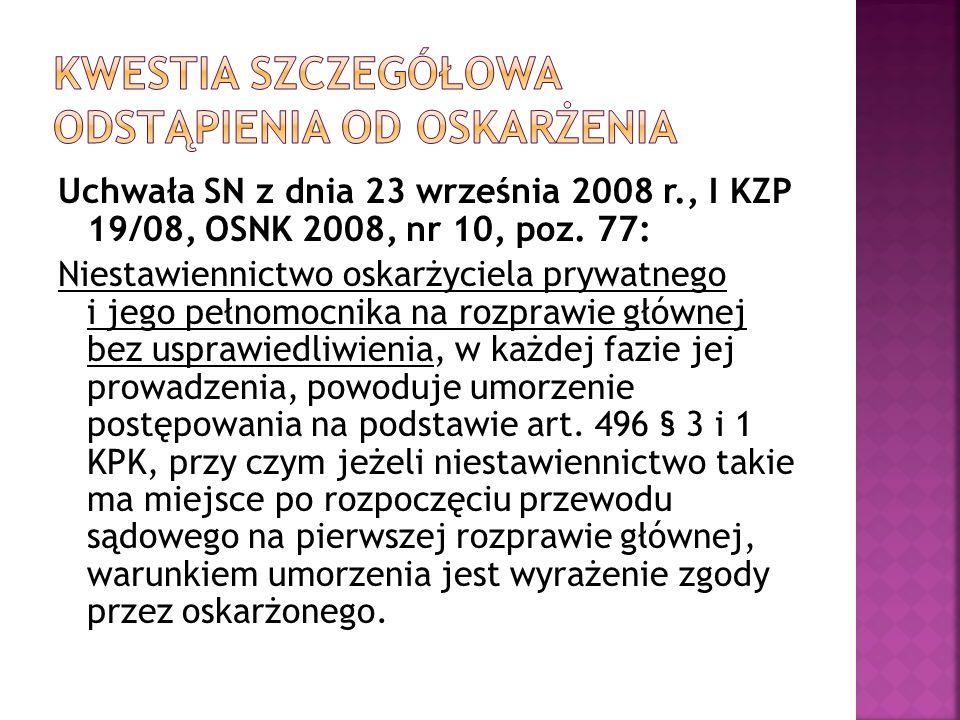Uchwała SN z dnia 23 września 2008 r., I KZP 19/08, OSNK 2008, nr 10, poz. 77: Niestawiennictwo oskarżyciela prywatnego i jego pełnomocnika na rozpraw