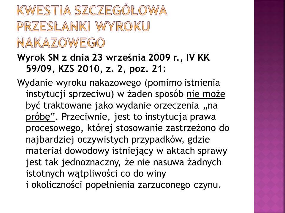 Wyrok SN z dnia 23 września 2009 r., IV KK 59/09, KZS 2010, z. 2, poz. 21: Wydanie wyroku nakazowego (pomimo istnienia instytucji sprzeciwu) w żaden s