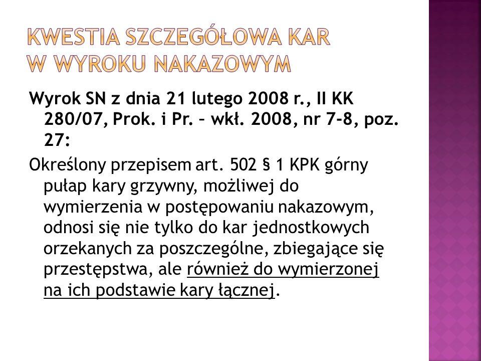Wyrok SN z dnia 21 lutego 2008 r., II KK 280/07, Prok. i Pr. – wkł. 2008, nr 7-8, poz. 27: Określony przepisem art. 502 § 1 KPK górny pułap kary grzyw