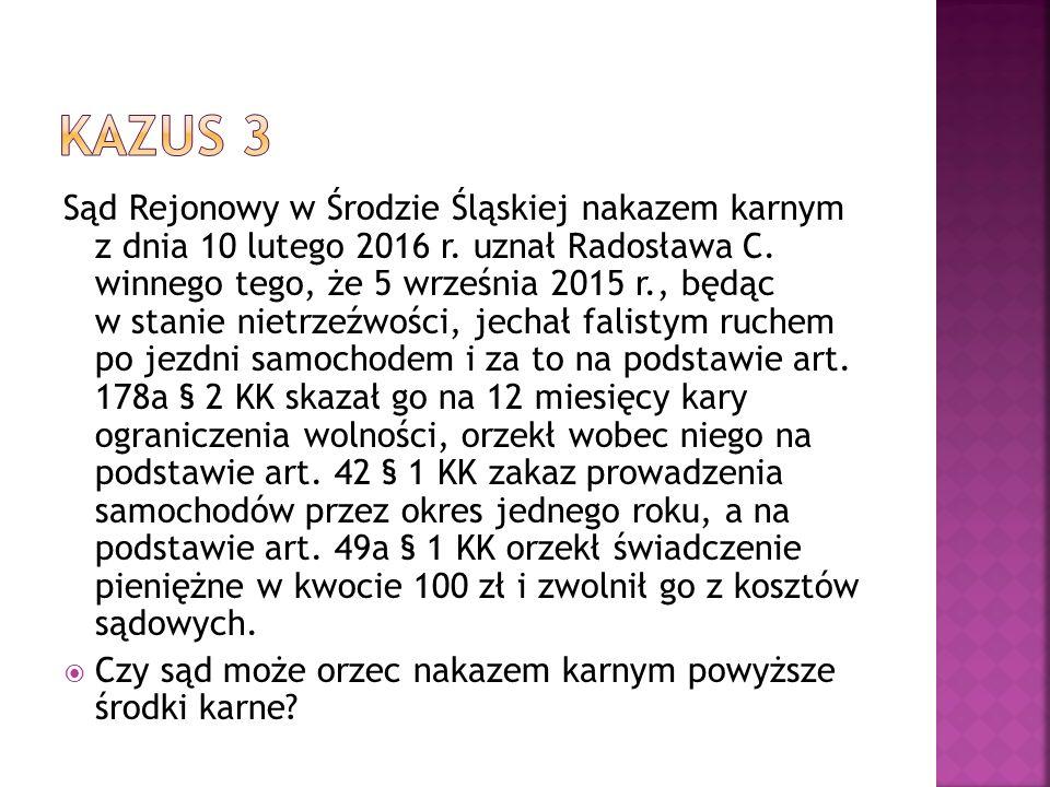 Sąd Rejonowy w Środzie Śląskiej nakazem karnym z dnia 10 lutego 2016 r. uznał Radosława C. winnego tego, że 5 września 2015 r., będąc w stanie nietrze