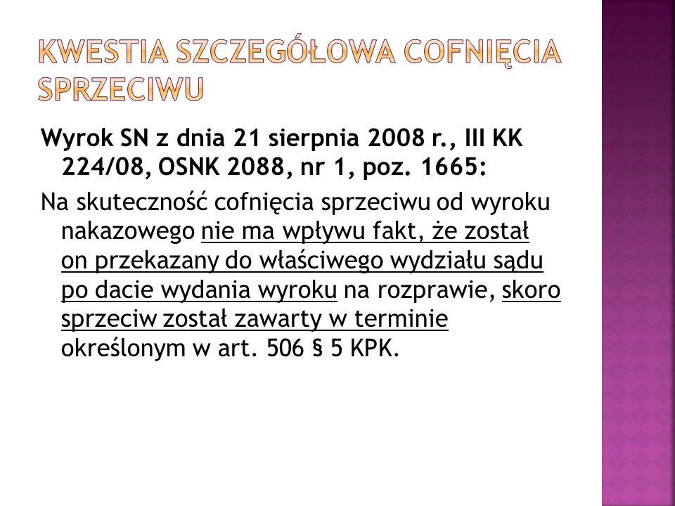 Wyrok SN z dnia 21 sierpnia 2008 r., III KK 224/08, OSNK 2088, nr 1, poz. 1665: Na skuteczność cofnięcia sprzeciwu od wyroku nakazowego nie ma wpływu