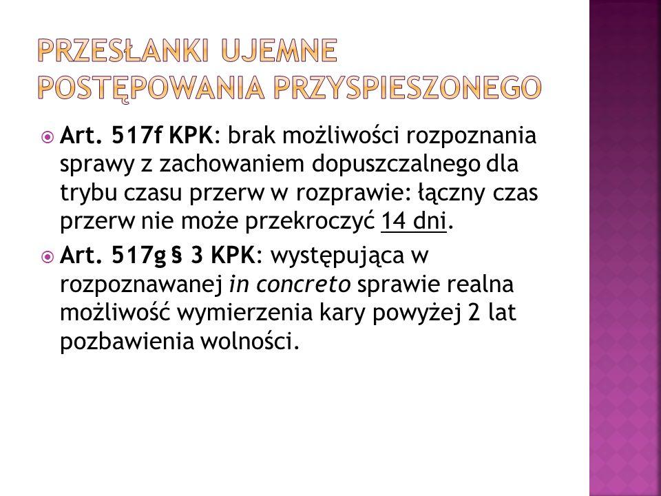  Art. 517f KPK: brak możliwości rozpoznania sprawy z zachowaniem dopuszczalnego dla trybu czasu przerw w rozprawie: łączny czas przerw nie może przek