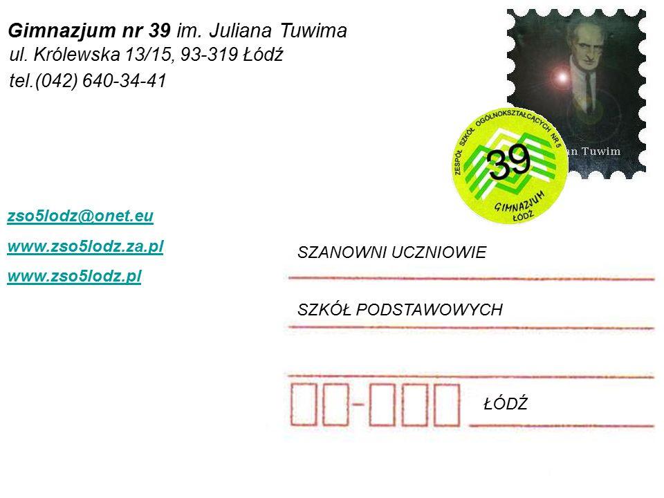 SZANOWNI UCZNIOWIE ŁÓDŹ Gimnazjum nr 39 im. Juliana Tuwima ul.