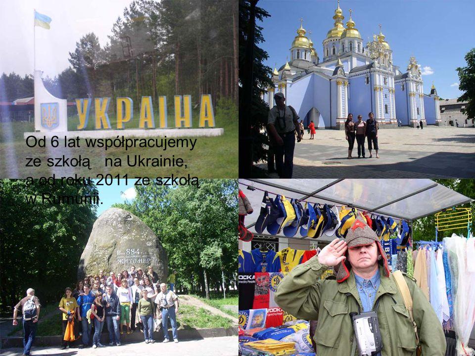 Od 6 lat współpracujemy ze szkołą na Ukrainie, a od roku 2011 ze szkołą w Rumunii.