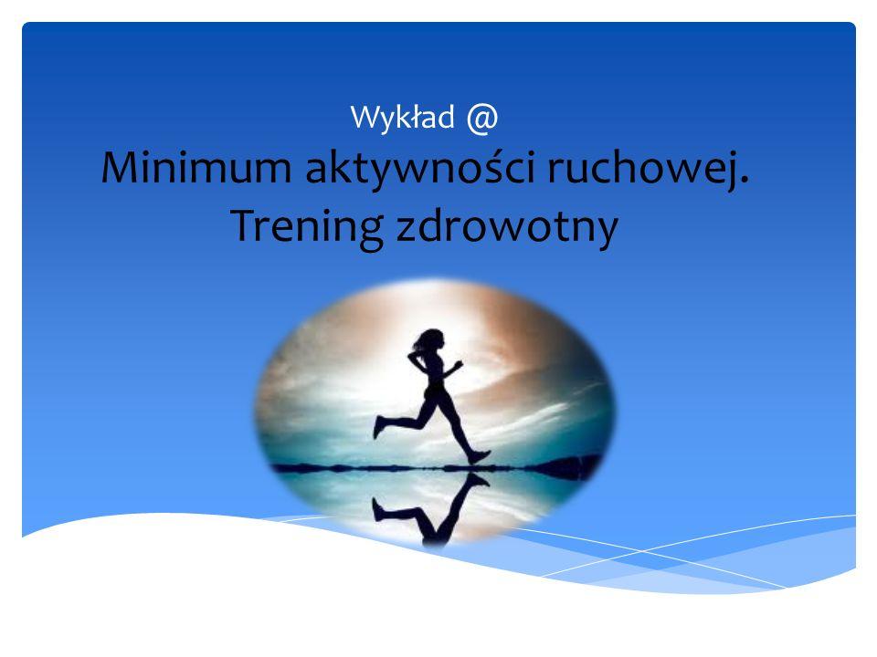 Wykład @ Minimum aktywności ruchowej. Trening zdrowotny