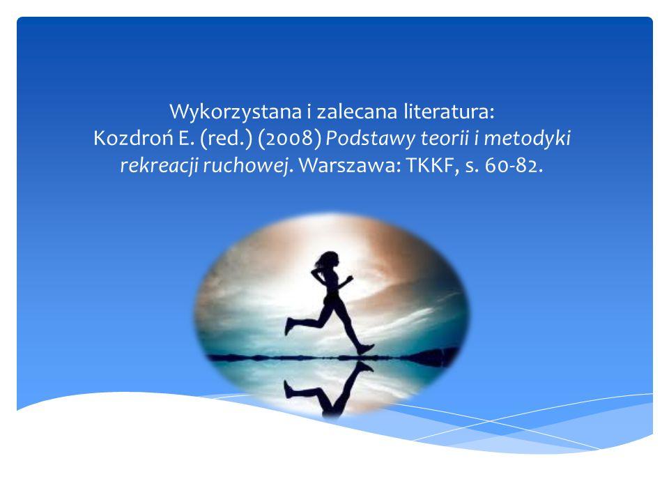 Wykorzystana i zalecana literatura: Kozdroń E.