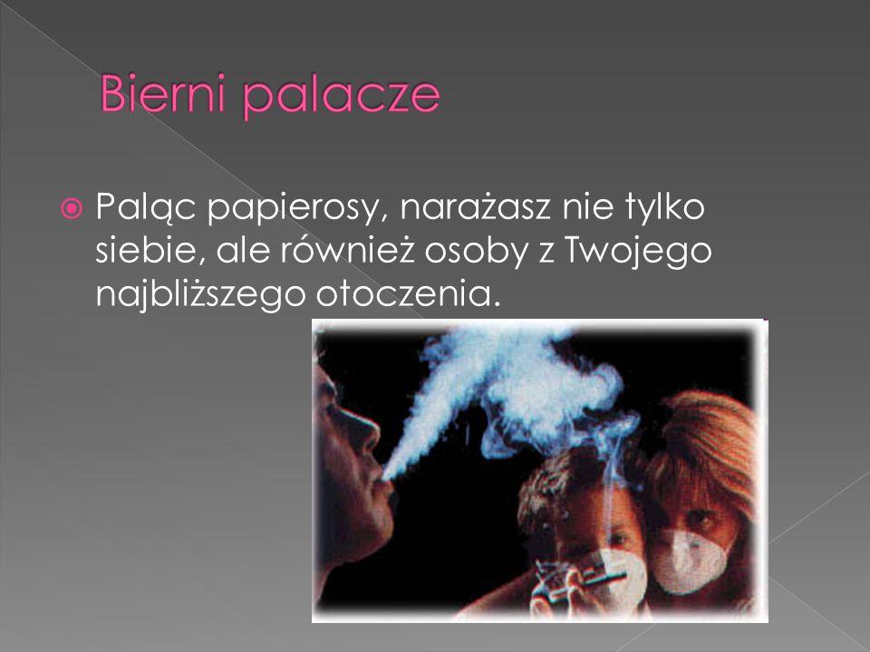  Paląc papierosy, narażasz nie tylko siebie, ale również osoby z Twojego najbliższego otoczenia.