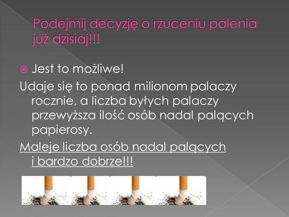  Jest to możliwe! Udaje się to ponad milionom palaczy rocznie, a liczba byłych palaczy przewyższa ilość osób nadal palących papierosy. Maleje liczba