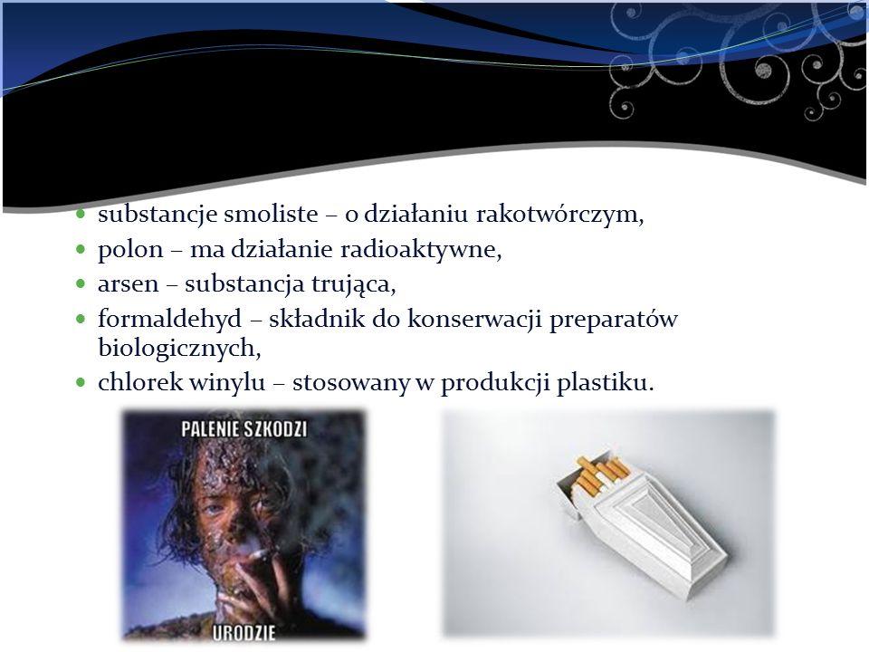 substancje smoliste – o działaniu rakotwórczym, polon – ma działanie radioaktywne, arsen – substancja trująca, formaldehyd – składnik do konserwacji p