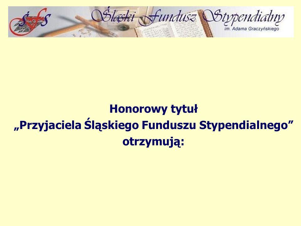"""Honorowy tytuł """"Przyjaciela Śląskiego Funduszu Stypendialnego otrzymują:"""