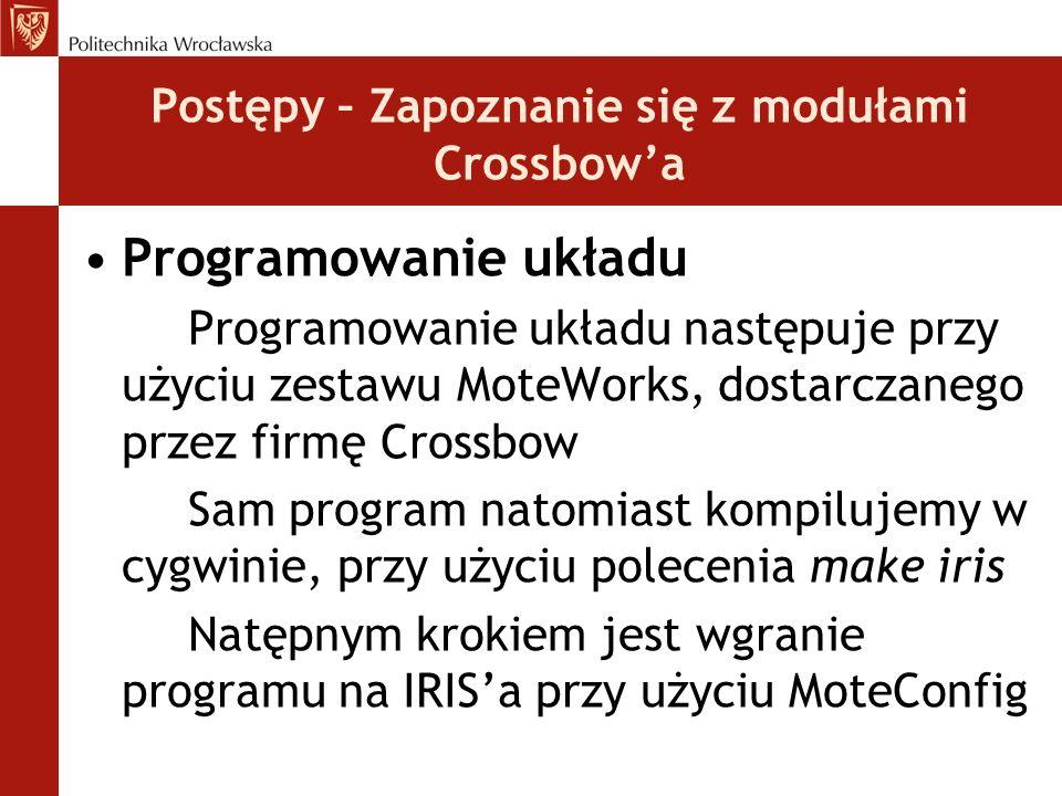 Postępy – Zapoznanie się z modułami Crossbow'a Programowanie układu Programowanie układu następuje przy użyciu zestawu MoteWorks, dostarczanego przez