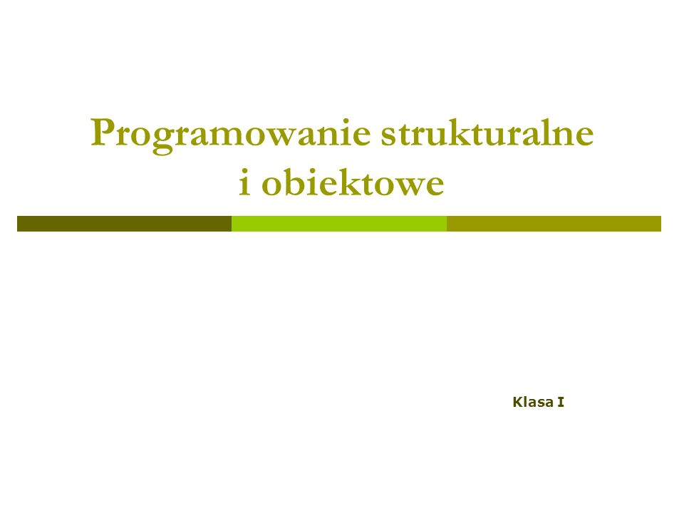 Programowanie strukturalne i obiektowe Klasa I