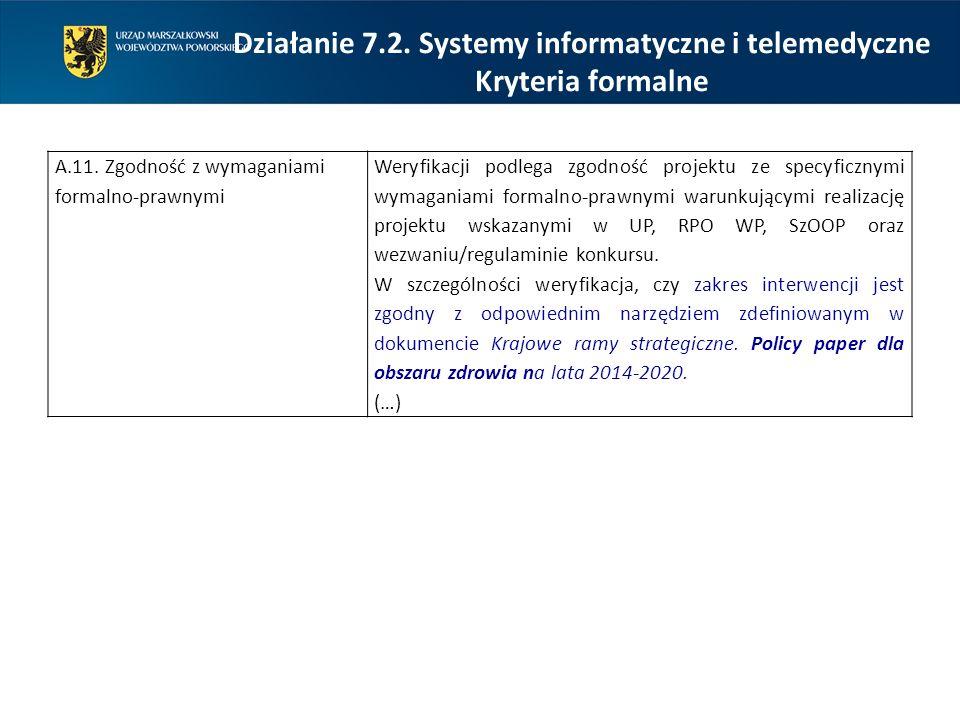 Działanie 7.2. Systemy informatyczne i telemedyczne Kryteria formalne A.11. Zgodność z wymaganiami formalno-prawnymi Weryfikacji podlega zgodność proj