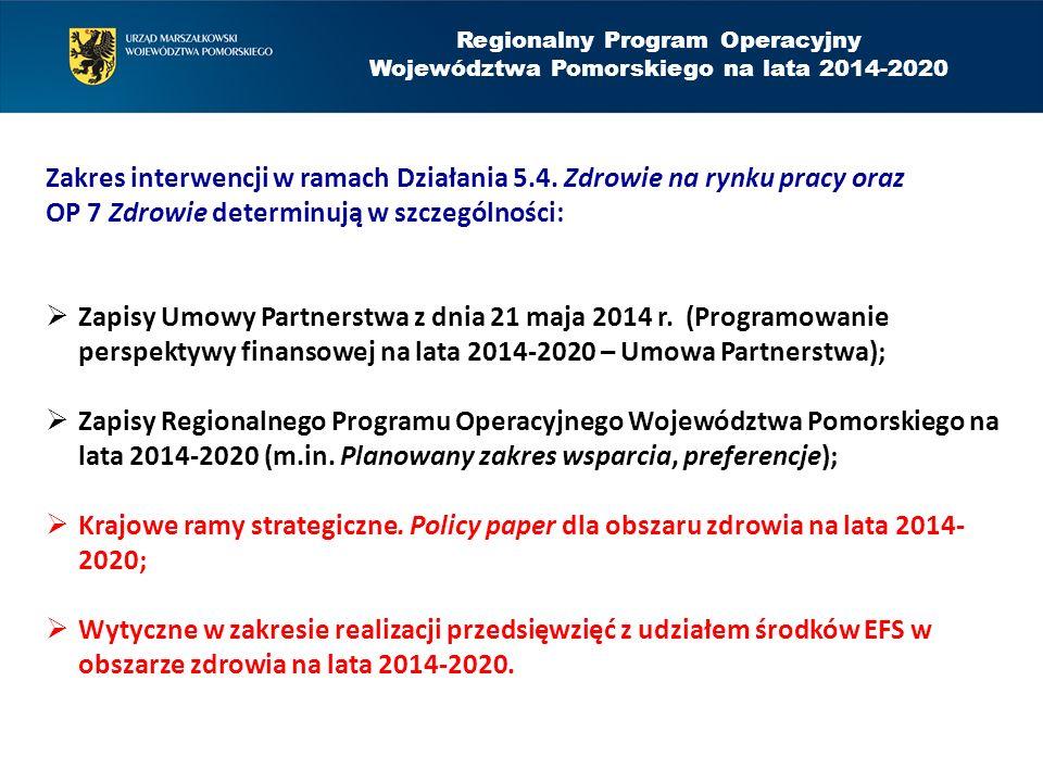 Regionalny Program Operacyjny Województwa Pomorskiego na lata 2014-2020 Zakres interwencji w ramach Działania 5.4. Zdrowie na rynku pracy oraz OP 7 Zd
