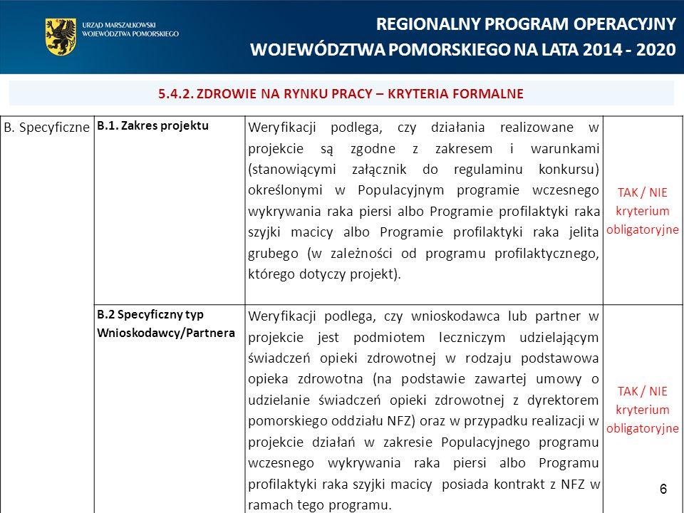 6 5.4.2. ZDROWIE NA RYNKU PRACY – KRYTERIA FORMALNE REGIONALNY PROGRAM OPERACYJNY WOJEWÓDZTWA POMORSKIEGO NA LATA 2014 - 2020 B. Specyficzne B.1. Zakr