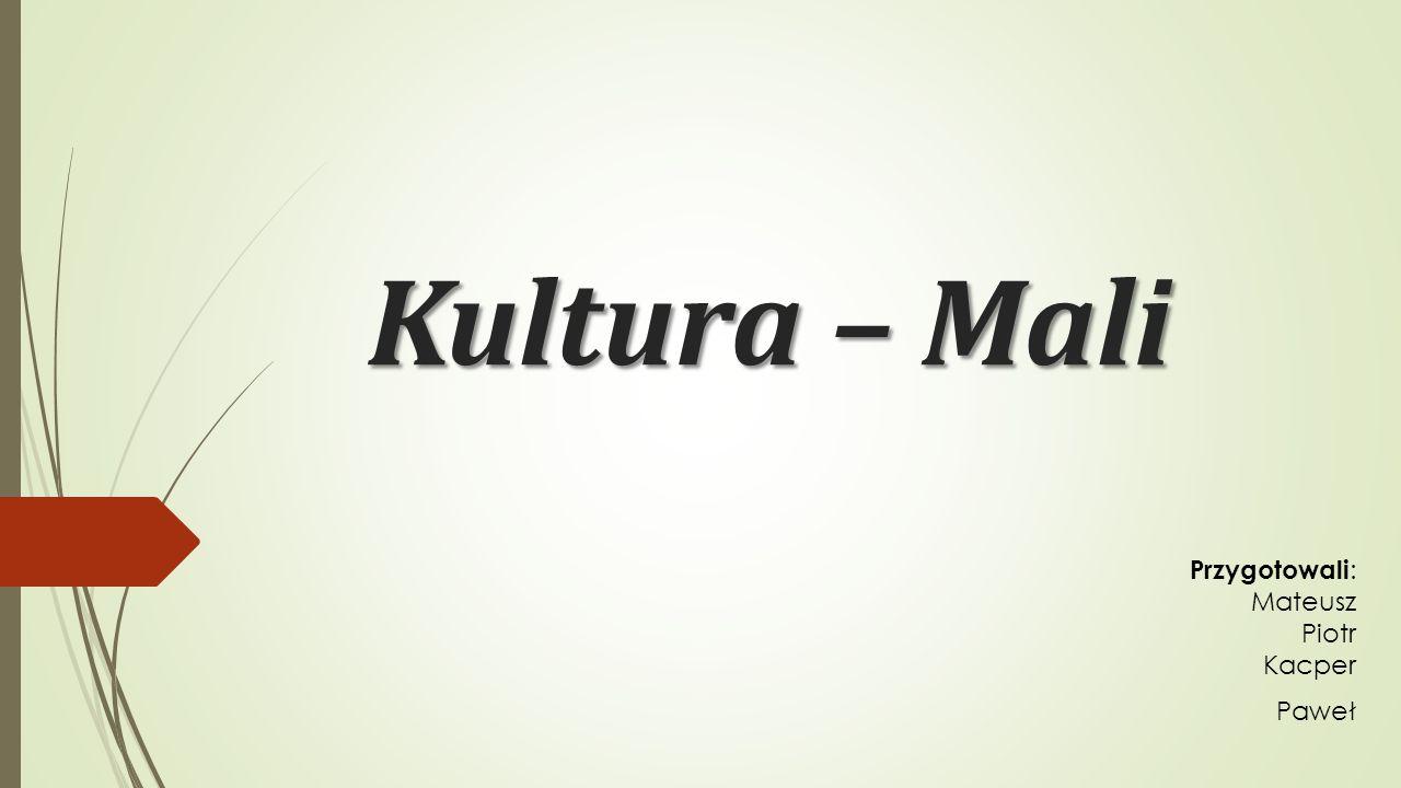 Kultura – Mali Przygotowali : Mateusz Piotr Kacper Paweł