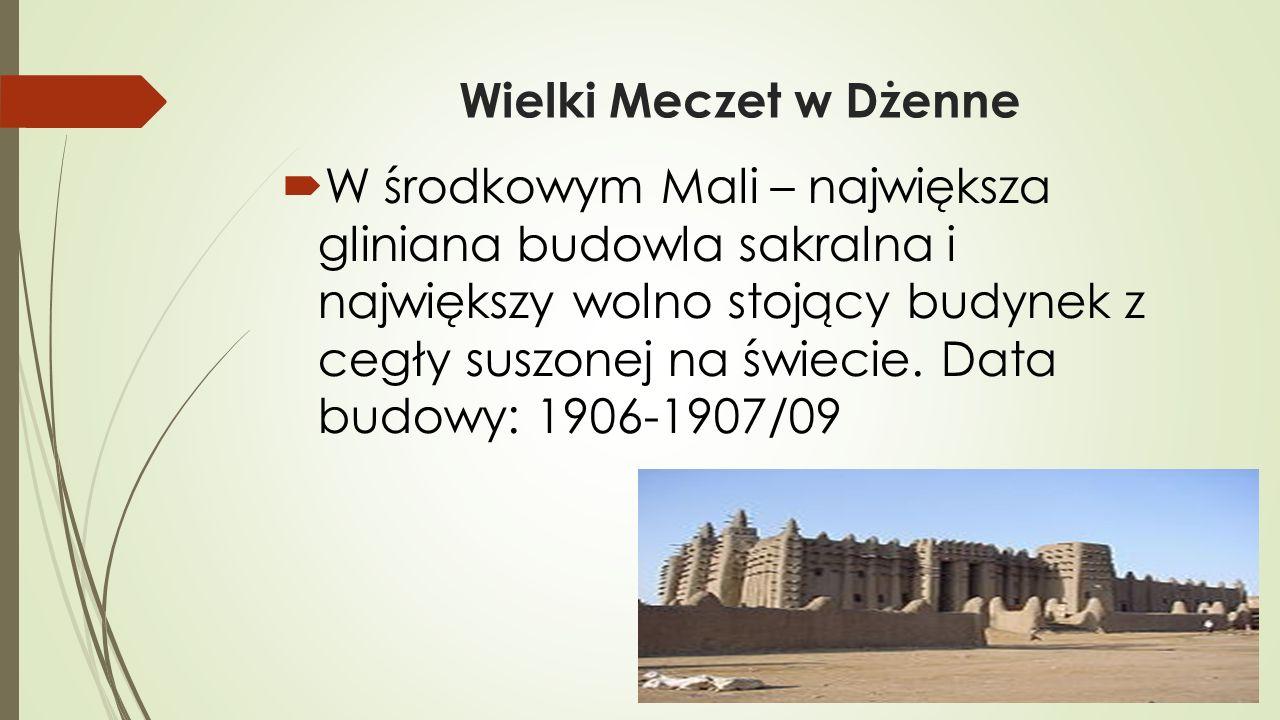 Wielki Meczet w Dżenne  W środkowym Mali – największa gliniana budowla sakralna i największy wolno stojący budynek z cegły suszonej na świecie. Data