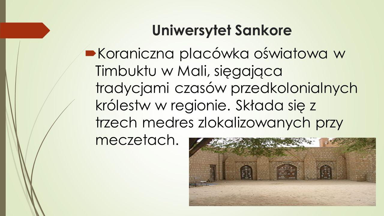 Uniwersytet Sankore  Koraniczna placówka oświatowa w Timbuktu w Mali, sięgająca tradycjami czasów przedkolonialnych królestw w regionie.