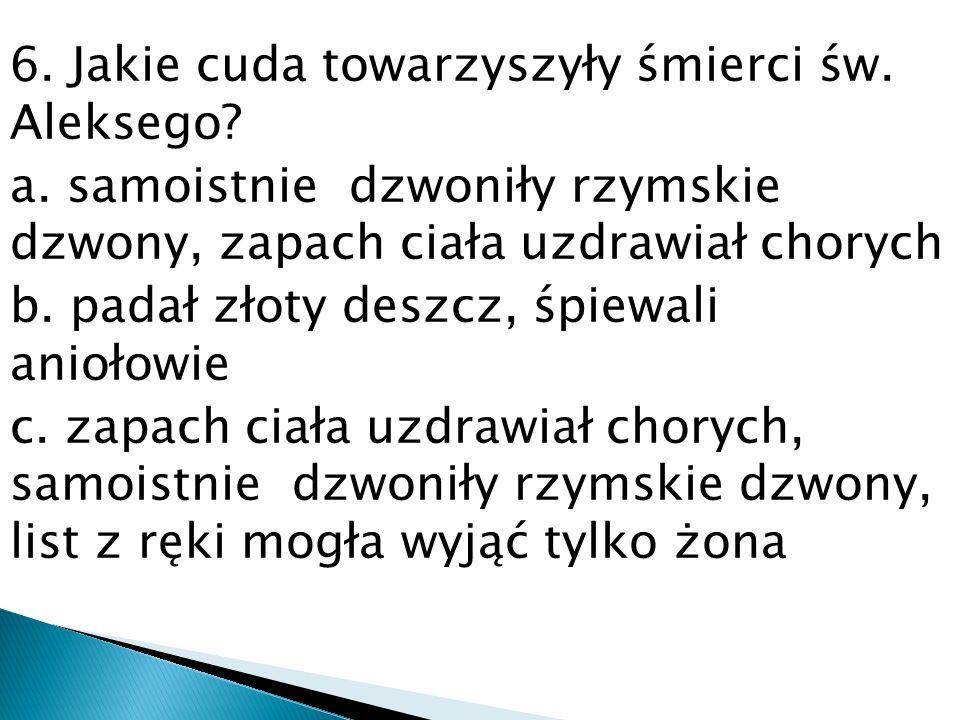 6.Jakie cuda towarzyszyły śmierci św. Aleksego. a.