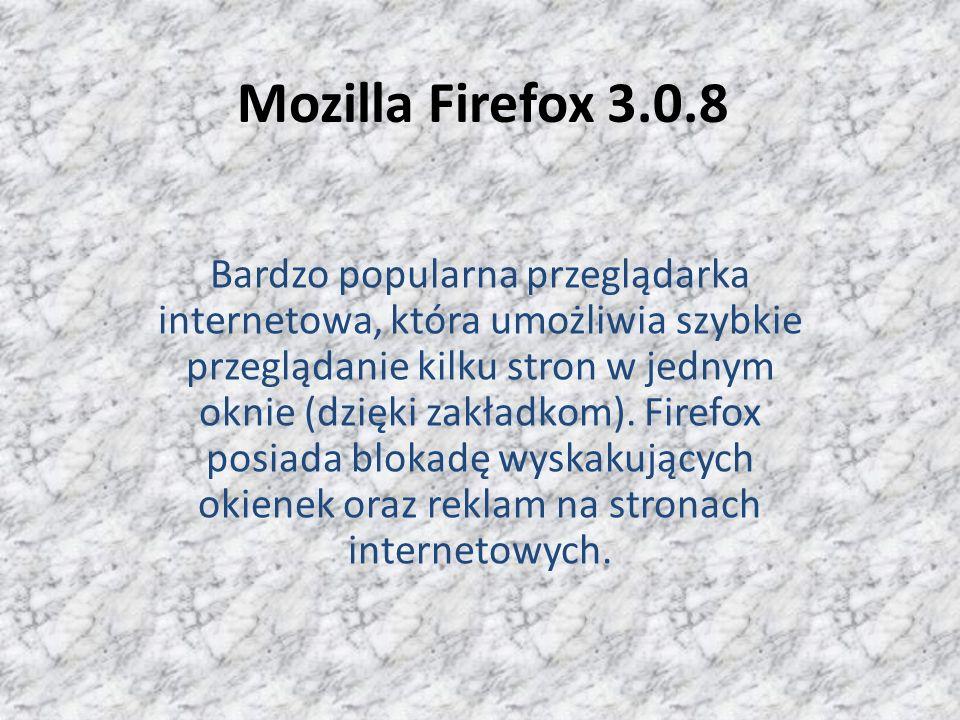 Mozilla Firefox 3.0.8 Bardzo popularna przeglądarka internetowa, która umożliwia szybkie przeglądanie kilku stron w jednym oknie (dzięki zakładkom). F