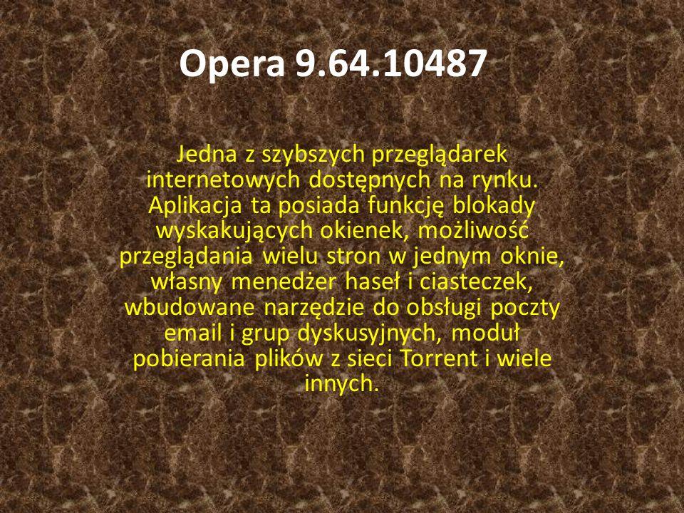 Opera 9.64.10487 Jedna z szybszych przeglądarek internetowych dostępnych na rynku. Aplikacja ta posiada funkcję blokady wyskakujących okienek, możliwo