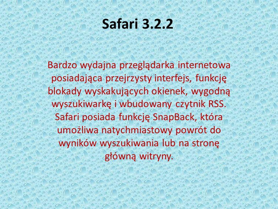 Safari 3.2.2 Bardzo wydajna przeglądarka internetowa posiadająca przejrzysty interfejs, funkcję blokady wyskakujących okienek, wygodną wyszukiwarkę i