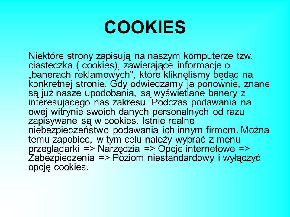 """COOKIES Niektóre strony zapisują na naszym komputerze tzw. ciasteczka ( cookies), zawierające informacje o """"banerach reklamowych"""", które kliknęliśmy b"""