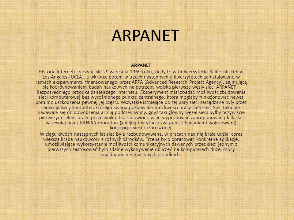 ARPANET Historia Internetu zaczyna się 29 września 1969 roku, kiedy to w Uniwersytecie Kalifornijskim w Los Angeles (UCLA), a wkrótce potem w trzech n