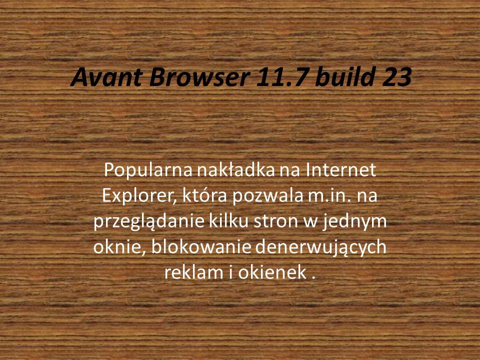 Avant Browser 11.7 build 23 Popularna nakładka na Internet Explorer, która pozwala m.in. na przeglądanie kilku stron w jednym oknie, blokowanie denerw