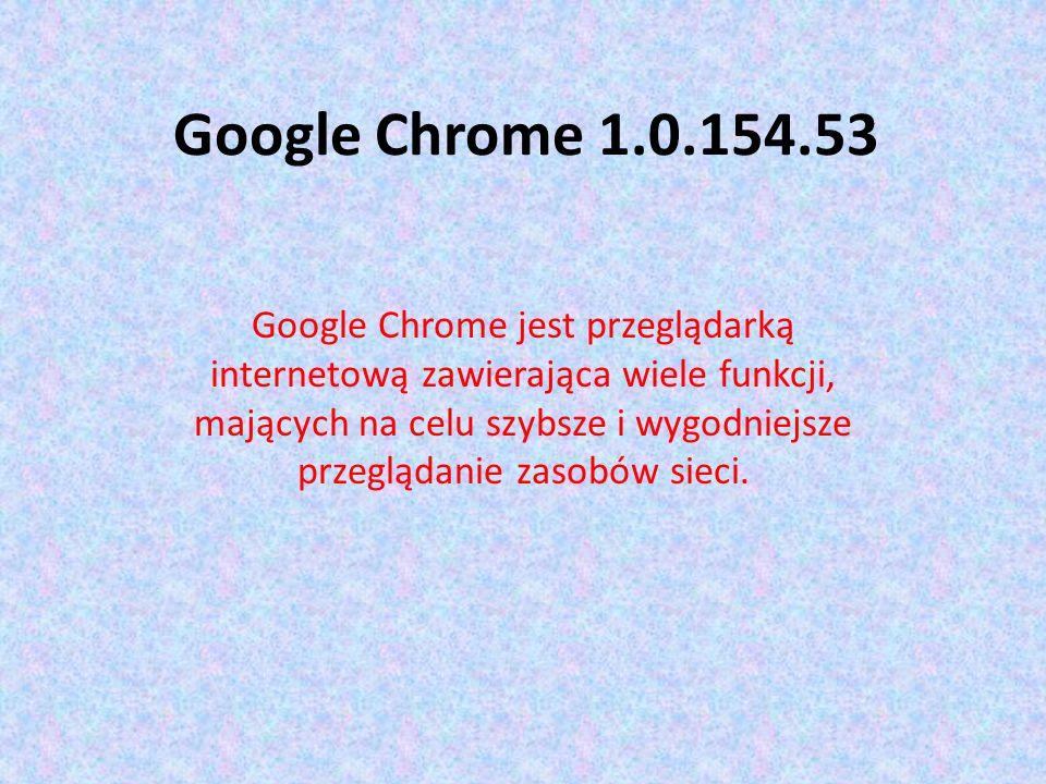 Google Chrome 1.0.154.53 Google Chrome jest przeglądarką internetową zawierająca wiele funkcji, mających na celu szybsze i wygodniejsze przeglądanie z