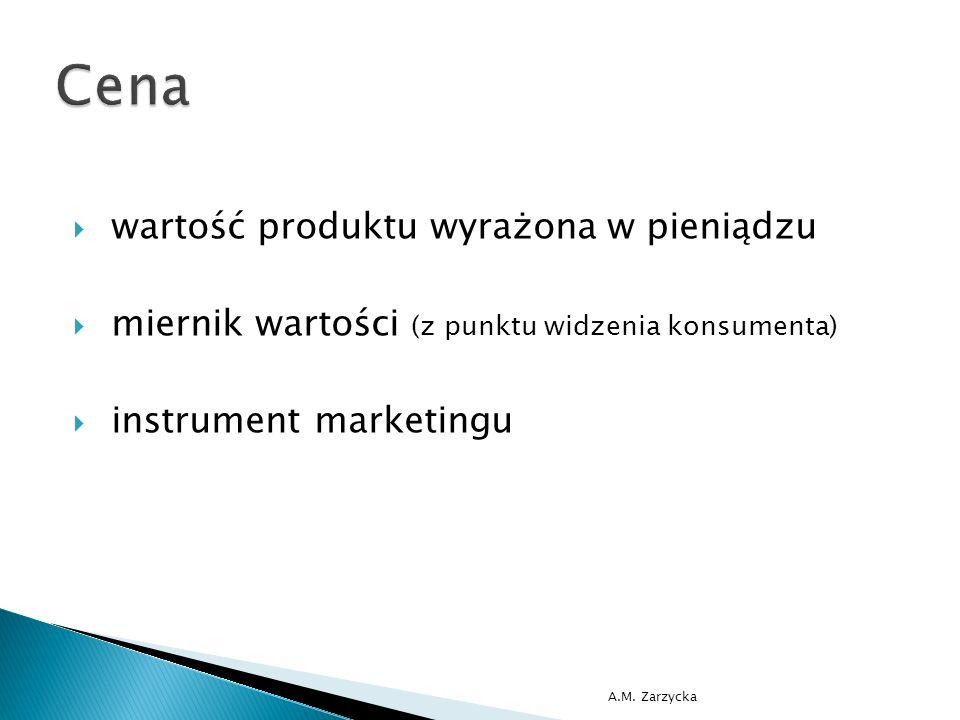  wartość produktu wyrażona w pieniądzu  miernik wartości (z punktu widzenia konsumenta)  instrument marketingu A.M.