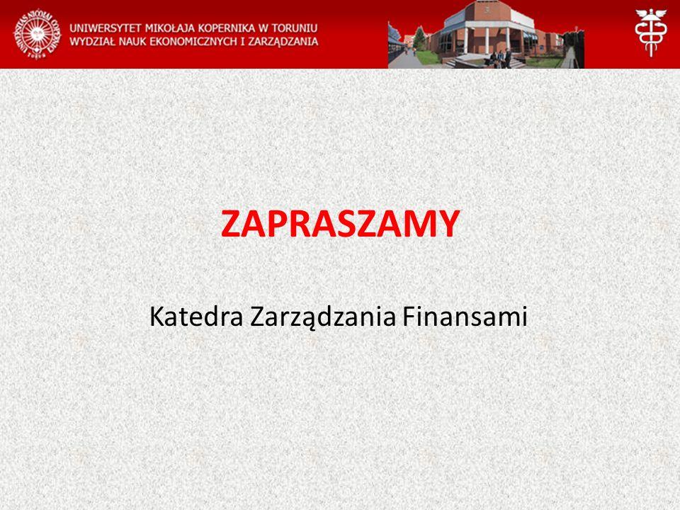Katedra Zarządzania Finansami ZAPRASZAMY