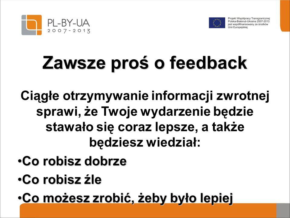 Zawsze proś o feedback Ciągłe otrzymywanie informacji zwrotnej sprawi, że Twoje wydarzenie będzie stawało się coraz lepsze, a także będziesz wiedział: