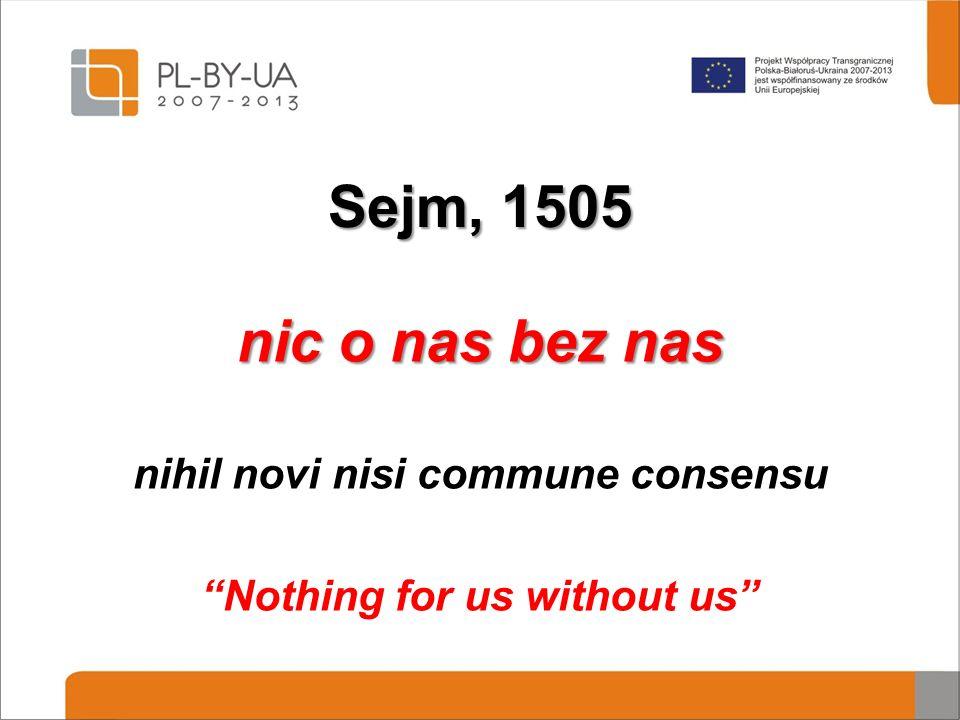 "Sejm, 1505 nic o nas bez nas nihil novi nisi commune consensu ""Nothing for us without us"""